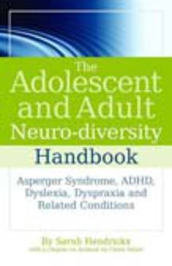 Adolescent and Adult Neuro-diversity Handbook: Asperger Syndrome, ADHD, Dyslexia, Dyspraxia and Related Conditions