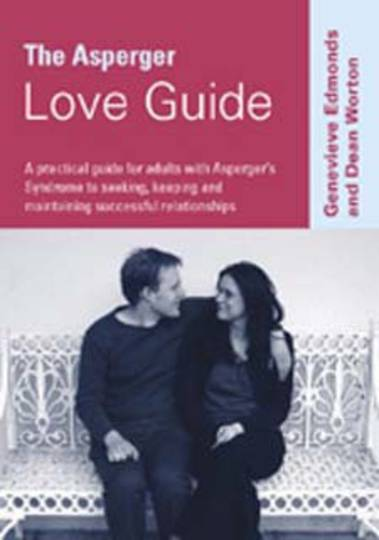 Asperger Love Guide: A Practical Guide for Adults with Asperger's Syndrome to Seeking and Maintaining Successful Relationships