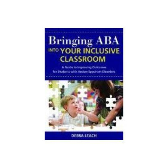 Bringing ABA into Your Inclusive Classroom: A Guide to Improving Outcomes for Students With Autism Spectrum Disorders