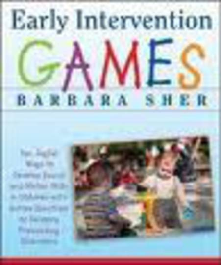 Early Intervention Games: Fun, Joyful Ways to Develop Social and Motor Skills in Children with Autism Spectrum or Sensory Proces