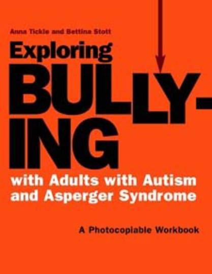 Exploring Bullying with Adults with Autism and Asperger Syndrome: A Photocopiable Workbook