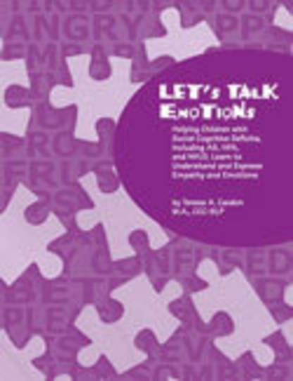 Let's Talk Emotions: Helping Children with Social Cognitive Deficits, Including AS, HFA, and NVLD, Learn to Understand and Expre