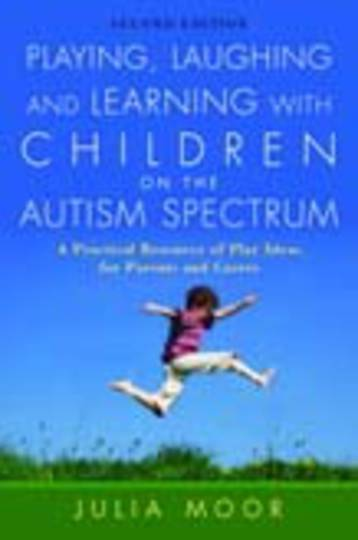 Playing, Laughing and Learning with Children on the Autism Spectrum: A Practical Resource of Play Ideas for Parents and Carers 2