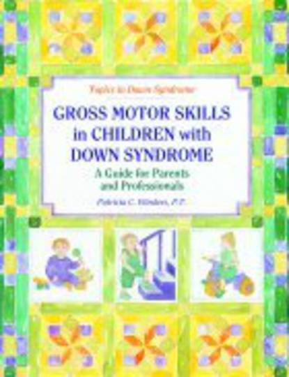Gross Motor Skills in Children with Down Syndrome A Guide for Parents and Professionals