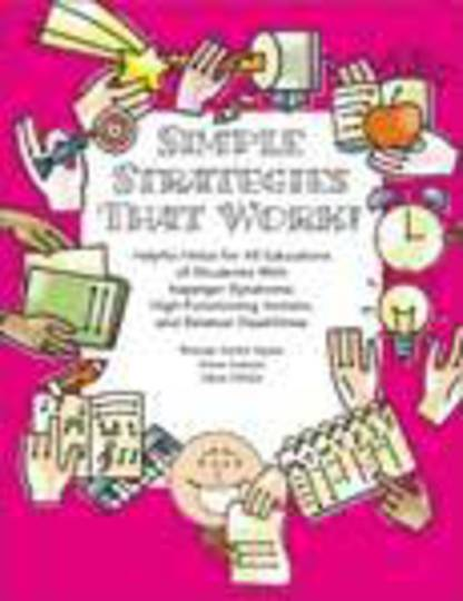 Simple Strategies That Work! Helpful Hints for All Educators of Students with Asperger Syndrome, High-Functioning Autism, and Re