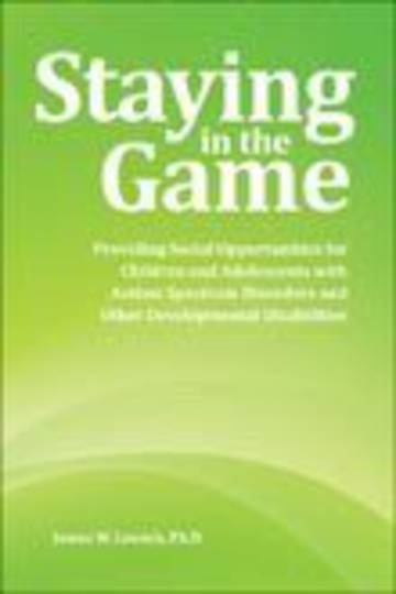 Staying in the Game: Providing Social Opportunities for Children and Adolescents with Autism Spectrum Disorders and Other Develo