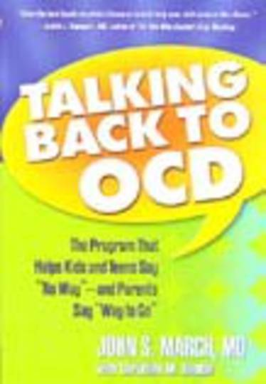 Talking Back to OCD: The Program That Helps Kids & Teens Say 'No Way' -- & Parents Say 'Way to Go'
