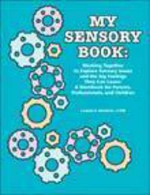 My Sensory Book: Working Together to Explore Sensory Issues and the Big Feelings They Can Cause: A Workbook for Parents, Profess