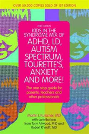 Kids in the Syndrome Mix of ADHD, LD, Asperger's, Tourette's, Bipolar, and More! The one stop guide for parents, and professiona