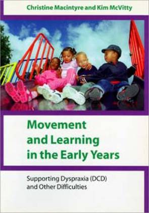 Movement and Learning in the Early Years: Supporting Dsypraxia (DCD) and Other Difficulties
