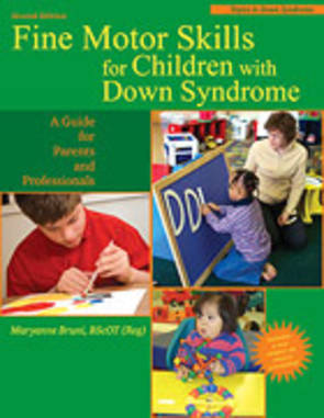 Fine Motor Skills for Children with Down Syndrome A Guide for Parents and Professionals Second Edition